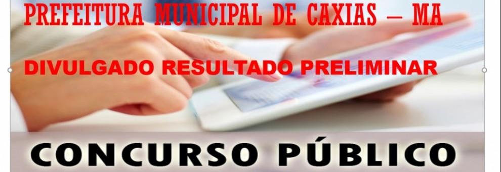 RESULTADO PRELIMINAR DAS PROVAS OBJETIVAS - PREFEITURA MUNICIPAL DE CAXIAS
